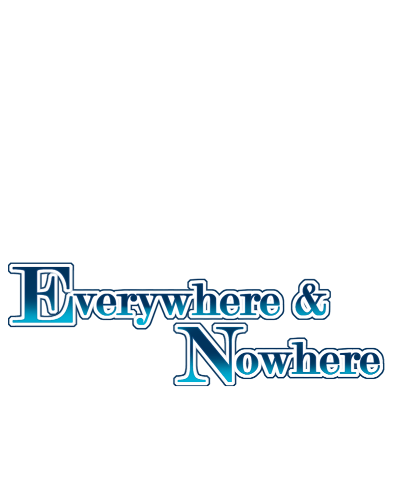 Everywhere & Nowhere Vol.2 Chapter 132: Conquer The World